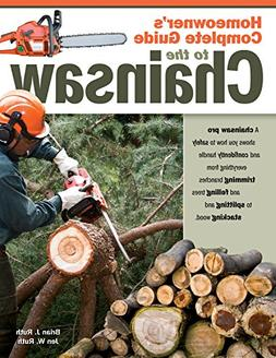 Homeowner's Complete Guide to the Chainsaw: A Chainsaw Pro S